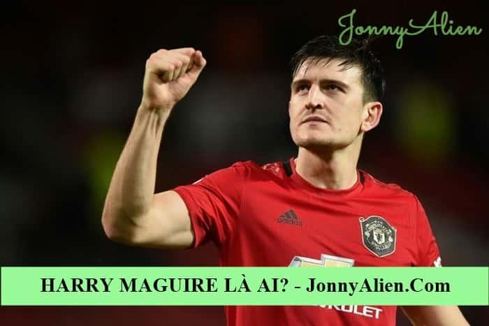 Harry Maguire là ai?