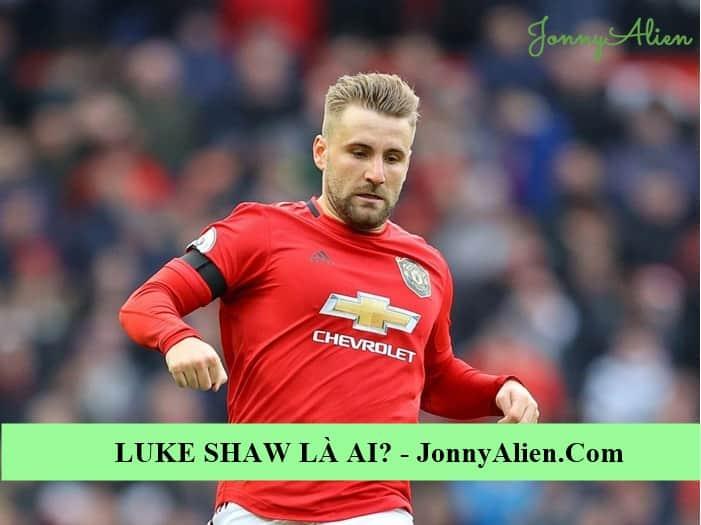 Tiểu sử và thông tin chi tiết về Luke Shaw